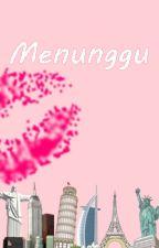 Menunggu (Aldi Love Story) by linaaprilia_21