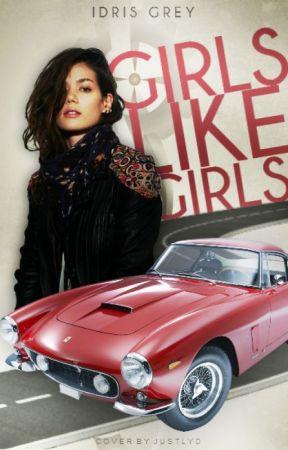 Girls Like Girls | - by IdrisGrey