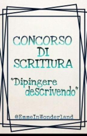 CONCORSO¦DIPINGERE DESCRIVENDO by EmmeInWonderland