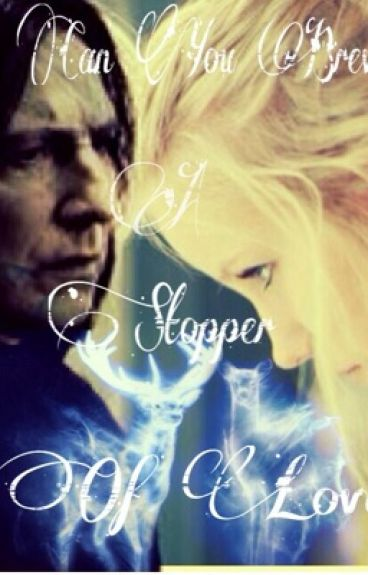 Can You brew a Stopper of Love? Severus Snape {Complete//Under Editing}