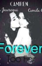 Forever Too Far (Camren) by noteveryone-notyou