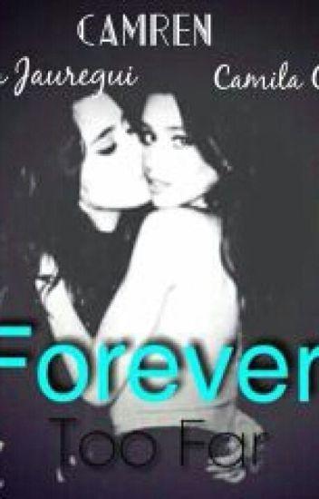 Forever Too Far (Camren)