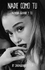 Nadie Como Tú | Ariana Grande Y Tú by SaraGrandeButera