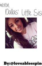 Cameron Dallas little sister||fanfiction|| by loveableespinosa74