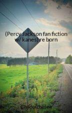 (Percy Jackson fan fiction w/ kanes) re born by Childofthesea