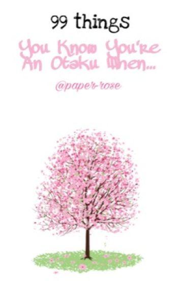 99 things: You Know You're an Otaku When...