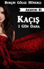 KAÇIŞ  1 GÜN DAHA by GlgeAtabey