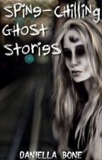 Spine-Chilling Ghost Stories by DaniellaBone
