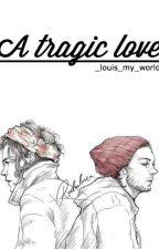 A Tragic Love [larry] by louisismyheart