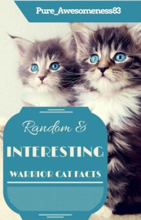 Random & Interesting Warrior Cat Facts #2 by Pure_Awesomness83