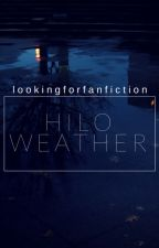 hilo weather || syan ✓ by lookingforfanfiction