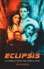 ECLIPSIS - La ribellione dei simulacri by feather-