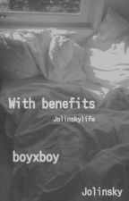 With Benefits (Jolinsky) boyxboy by GirlLovesGayboys