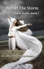 Eye Of The Storm - Storm Series - Book 1- Completed by catrinaburgess