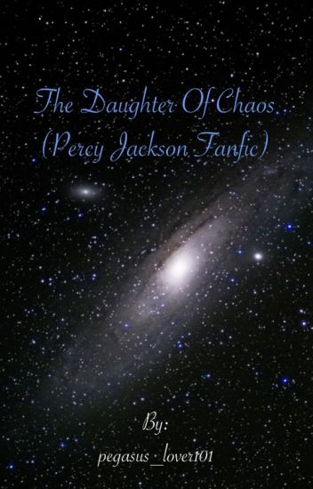 Daughter of Chaos (Percy Jackson fanfic) - pegasus_lover101 - Wattpad