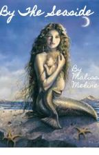 By the Seaside ( A Mermaid Tale) by melmalis4266
