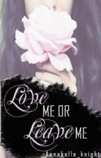 Love me or Leave me(Book 2 in the Love me saga) by UnderTheOceans_