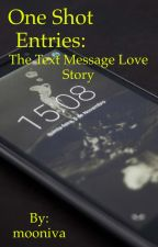 One Shot Entries: The Text Message Love Story by mooniva