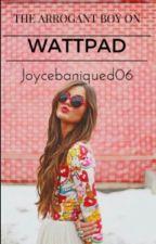 The Arrogant Boy On Wattpad by JoyceBaniqued06