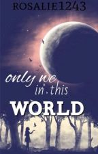 Only we in this world. by Martha1243