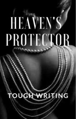 Heaven's Protector (Being Revised) by ToughWriting