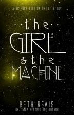 The Girl & the Machine by bethrevis