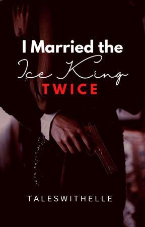 I MARRIED THE ICE KING, TWICE! by ElleStrange