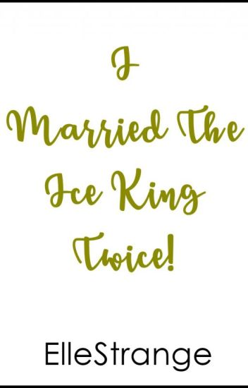 I MARRIED THE ICE KING, TWICE!