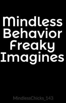 Mindless Behavior Freaky Imagines
