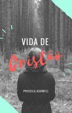 Vida De Cristão by PriscilaAshwell