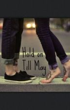 Hold on Till May by your_pain_is_gone