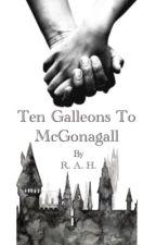 Ten Galleons To McGonagall by AwkwardOddball274