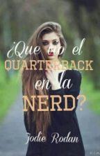 ¿Que vio el Quarterback en la Nerd? by JodieRodan