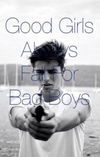 Good Girls Always Go For Bad Boys