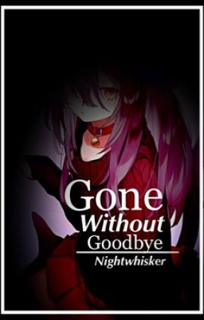 Gone without Goodbye(On Hold) by Nightwhisker