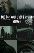 The boy who lived As Harry Malfoy by LexiSaysSmile
