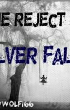 The reject of silver falls (COMPLETED) #wattys 2015 by shadowwolf166
