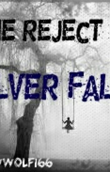The reject of silver falls (COMPLETED) #wattys 2015