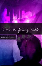 Not A Fairy Tale | Scomiche *ON HOLD* by PointlessNachos