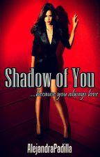 Shadow of you || One Shot || Nian by AlessaTargaryen