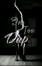 In Too Deep by lesha