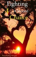 Fighting 4 A Second Chance (complete) by Academy-Angel