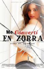Me Convertí en una Zorra by Kathyizab