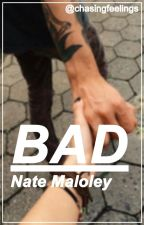 Bad // Nate Maloley by chasingfeelings