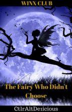 Winx Club Fan Fiction: The Fairy Who Didn't Choose by CtrlAltDe1icious