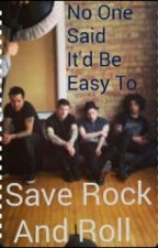 No One Said It'd Be Easy To Save Rock & Roll by kayiswritting