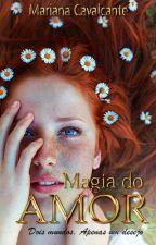 A Magia do Amor (HIATUS) by MarianaGrigori