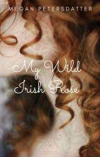 My Wild Irish Rose by accidental_roses