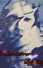 The Broken Mirror #Wattys2015 by BeautifulBM