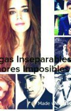 Amigas Inseparables Amores Imposibles by melissaparada